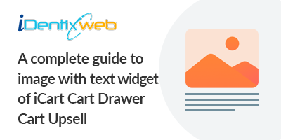 a-complete-guide-to-image-with-text-widget-of-icart-cart-drawer-cart-upsell