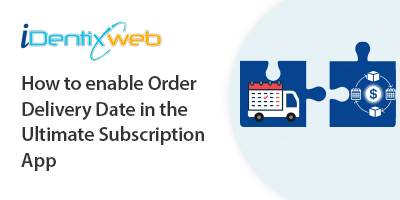 enable-order-delivery-date-in-ultimate-subscription-app